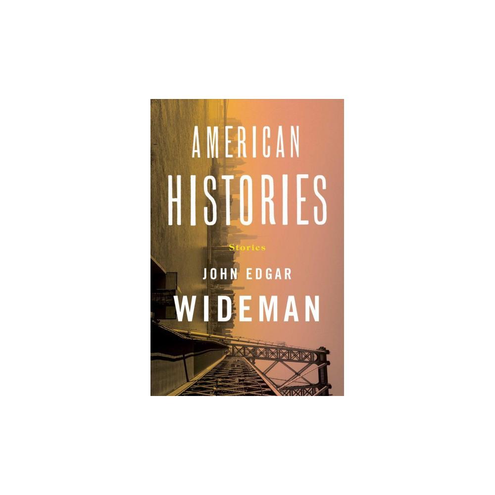 American Histories : Stories - by John Edgar Wideman (Hardcover)
