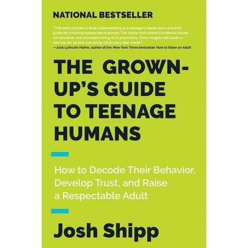 The Grown-Up's Guide to Teenage Humans - by  Josh Shipp (Paperback) - image 1 of 1