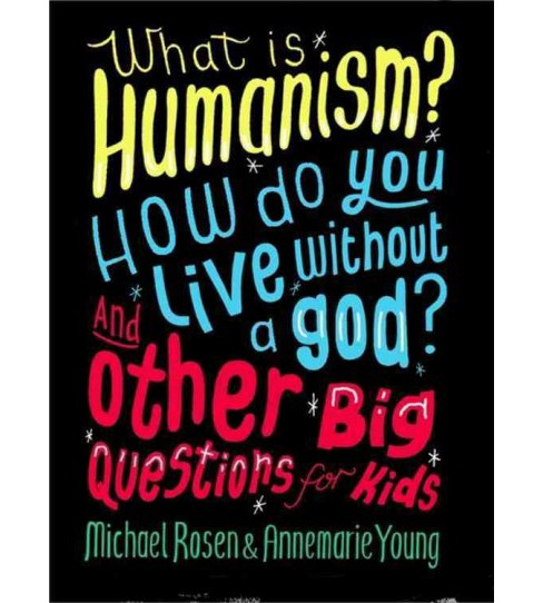 What Is Humanism? : How do you live without a God? And Other Big Questions for Kids (Paperback) (Michael - image 1 of 1