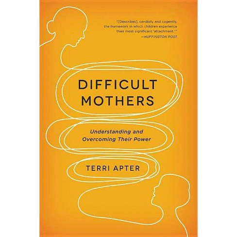 Difficult Mothers - by  Terri Apter (Paperback) - image 1 of 1