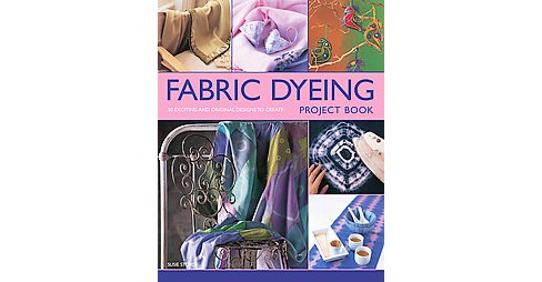 Fabric Dyeing Project Book : 30 Exciting and Original Designs to Create (Paperback) (Susie Stokoe) - image 1 of 1