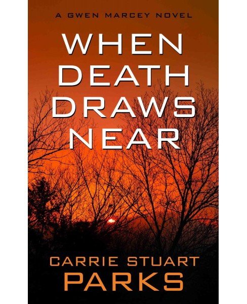 When Death Draws Near (Large Print) (Hardcover) (Carrie Stuart Parks) - image 1 of 1