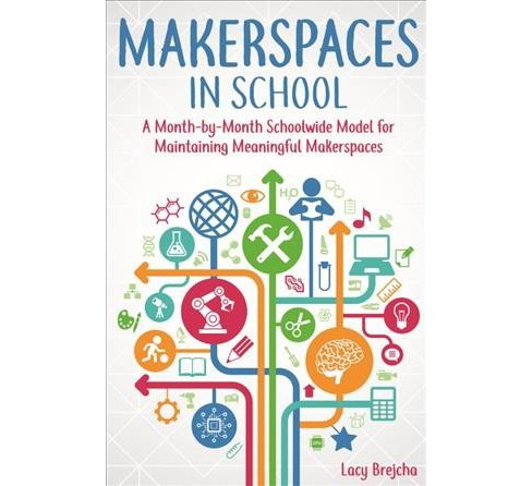 Makerspaces in School : A Month-by-Month Schoolwide Model for Building Meaningful Makerspaces - image 1 of 1