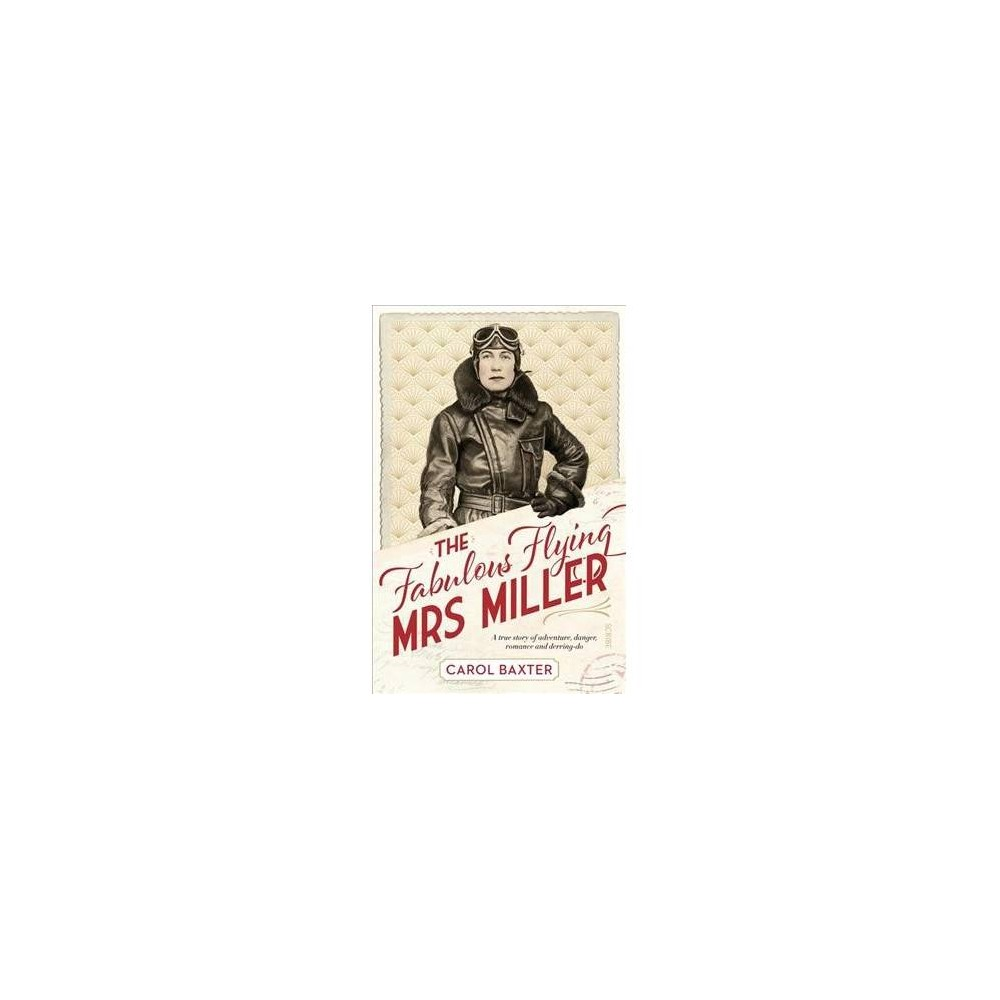 Fabulous Flying Mrs Miller : A True Story of Adventure, Danger, Romance, and Derring-do - (Paperback)