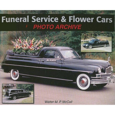Funeral Service & Flower Cars - (Photo Archives) by  Walter McCall (Paperback) - image 1 of 1