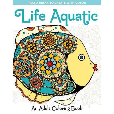 Life Aquatic: An Adult Coloring Book - (take A Break To Create With Color)  (paperback) : Target