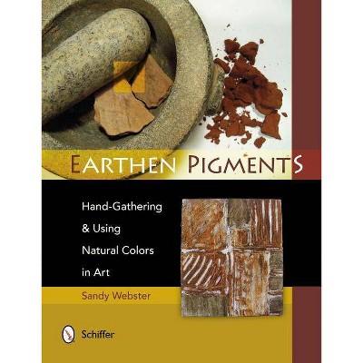 Earthen Pigments - by  Sandy Webster (Paperback)