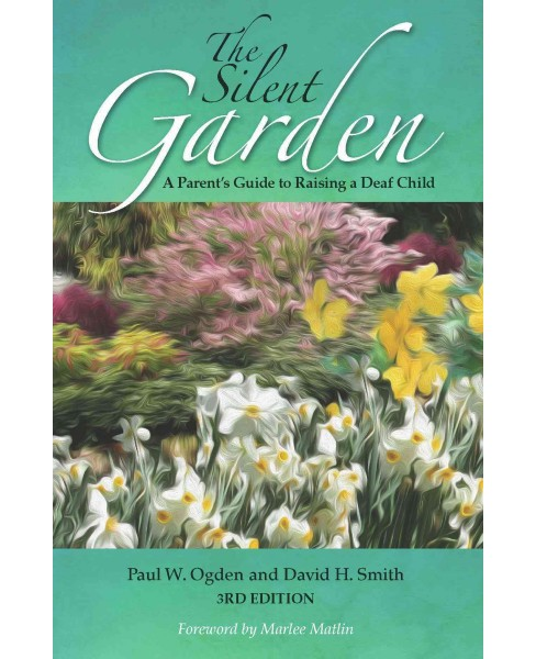 Silent Garden : A Parent's Guide to Raising a Deaf Child (Paperback) (Paul W. Ogden & David H. Smith) - image 1 of 1