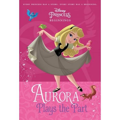 78d2d533be1e8 Aurora   Plays The Part - (Disney Princess Beginnings) By Tessa ...