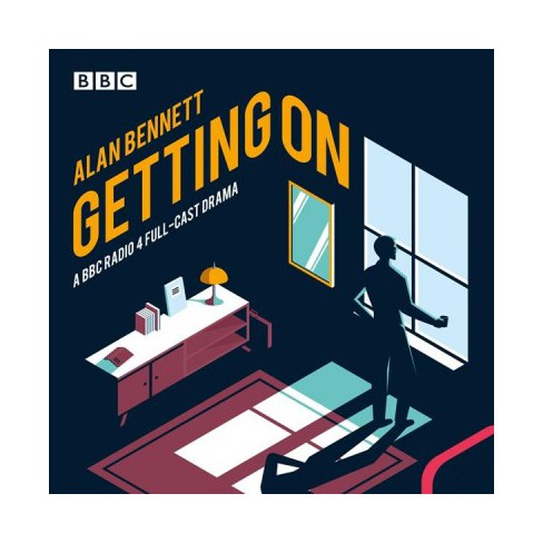 Getting on : A BBC Radio 4 Drama - Unabridged by Alan Bennett (CD/Spoken  Word)