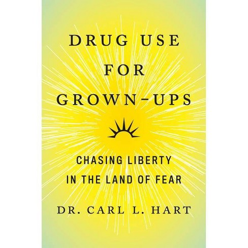 Drug Use for Grown-Ups - by  Carl L Dr Hart (Hardcover) - image 1 of 1