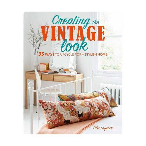 Creating the Vintage Look - by  Ellie Laycock (Hardcover) - image 1 of 1