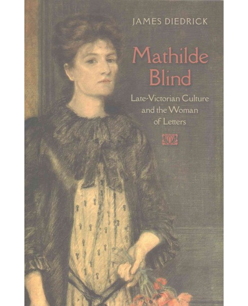 Mathilde Blind : Late-Victorian Culture and the Woman of Letters (Hardcover) (James Diedrick) - image 1 of 1