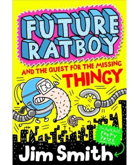 Future Ratboy and the Quest for the Missing Thingy -  by Jim Smith (Paperback) - image 1 of 1