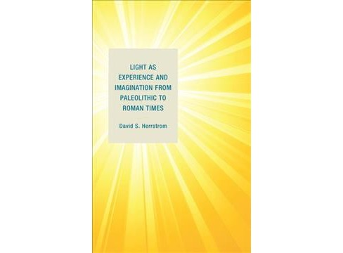 Light As Experience and Imagination from Paleolithic to Roman Times -  by David S. Herrstrom (Hardcover) - image 1 of 1