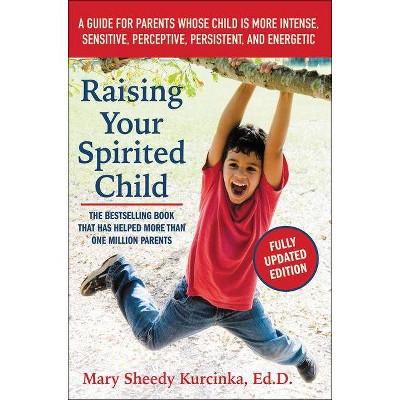 Raising Your Spirited Child - 3rd Edition by  Mary Sheedy Kurcinka (Paperback)