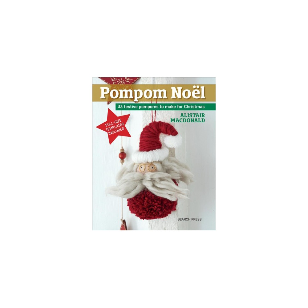 Pompom Noel : 33 Festive Pompoms to Make for Christmas - by Alistair Macdonald (Paperback)