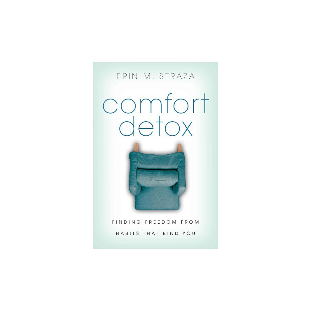 Comfort Detox : Finding Freedom from Habits That Bind You (Paperback) (Erin M. Straza)