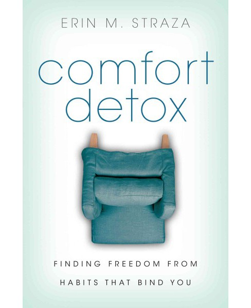 Comfort Detox : Finding Freedom from Habits That Bind You (Paperback) (Erin M. Straza) - image 1 of 1