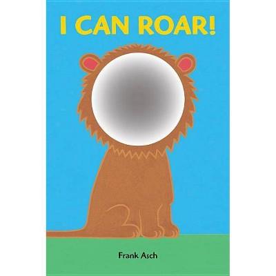 I Can Roar! - by Frank Asch (Board_book)
