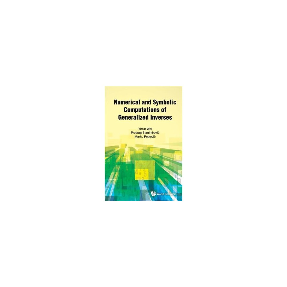 Numerical and Symbolic Computations of Generalized Inverses - (Hardcover)