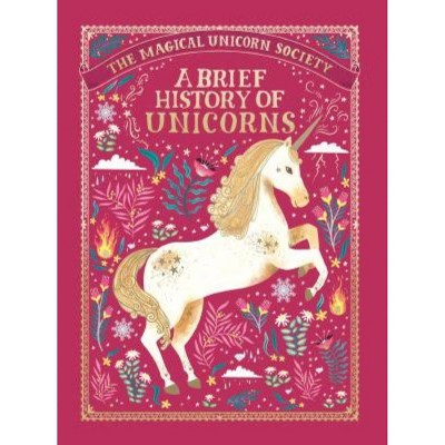 The Magical Unicorn Society: A Brief History of Unicorns - by  Selwyn E Phipps (Hardcover)