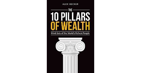10 Pillars of Wealth : Mind-Sets of the World's Richest People (Paperback) (Alex Becker) - image 1 of 1