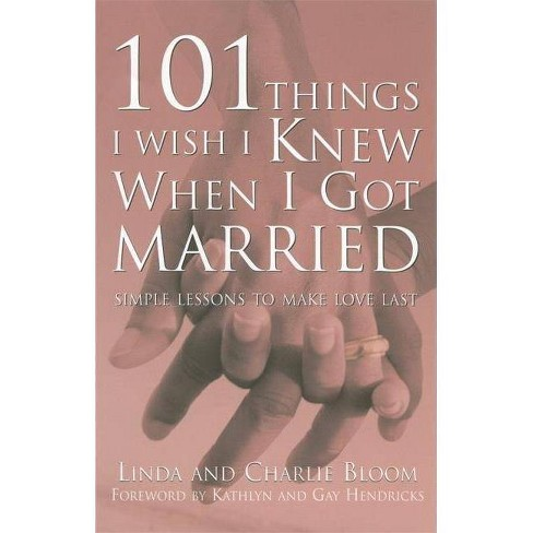 101 Things I Wish I Knew When I Got Married - by  Linda Bloom & Charlie Bloom (Paperback) - image 1 of 1