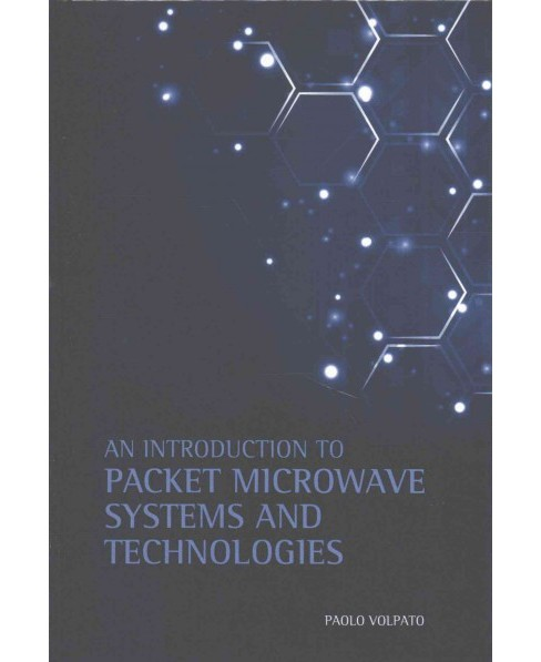 Introduction to Packet Microwave Systems and Technologies (Hardcover) (Paolo Volpato) - image 1 of 1