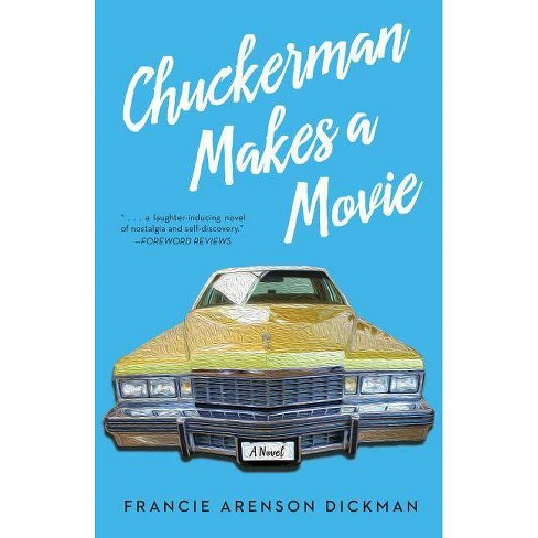 Chuckerman Makes a Movie - by  Francie Arenson Dickman (Paperback) - image 1 of 1