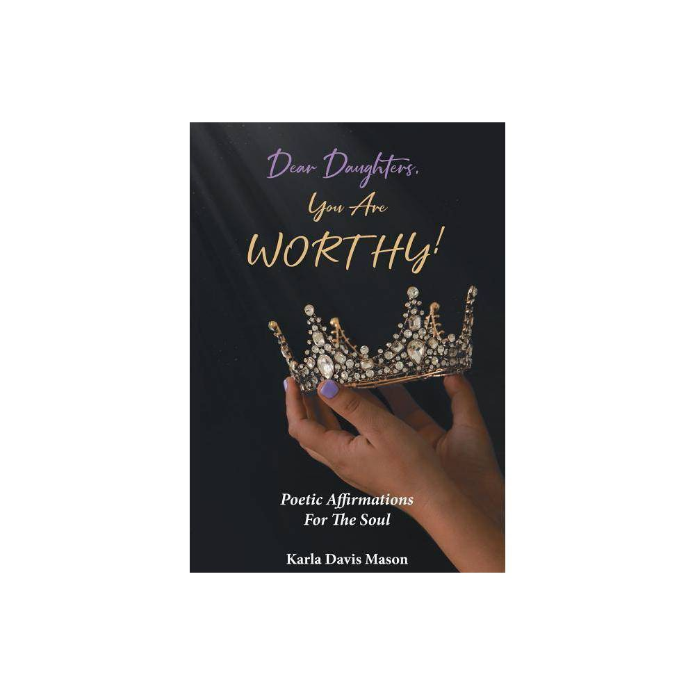 Dear Daughters You Are Worthy By Karla Davis Mason Paperback