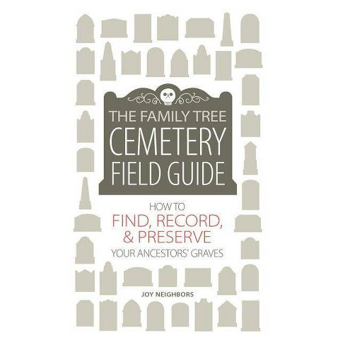 The Family Tree Cemetery Field Guide - by  Joy Neighbors (Hardcover) - image 1 of 1