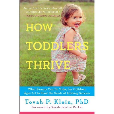 How Toddlers Thrive - by  Tovah P Klein (Paperback)