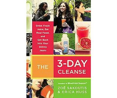 3-Day Cleanse : Drink Fresh Juice, Eat Real Food, and Get Back into Your Skinny Jeans (Paperback) (Zoe - image 1 of 1