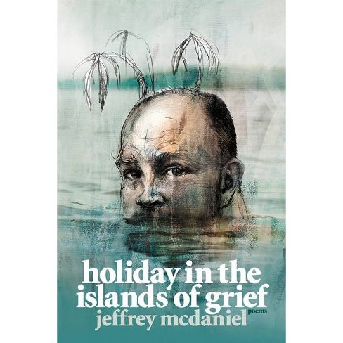 Holiday in the Islands of Grief - (Pitt Poetry) by  Jeffrey McDaniel (Paperback) - image 1 of 1