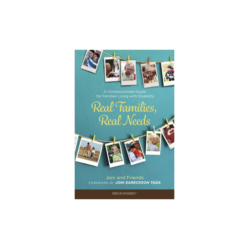 Real Families, Real Needs : A Compassionate Guide for Families Living With Disability - (Paperback)
