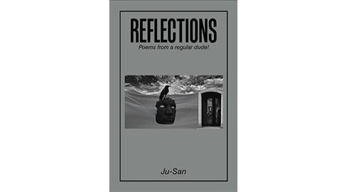 Reflections : Poems from a Regular Dude! -  by Ju-san (Hardcover) - image 1 of 1