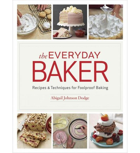 Everyday Baker : Recipes & Techniques for Foolproof Baking (Hardcover) (Abigail Johnson Dodge) - image 1 of 1