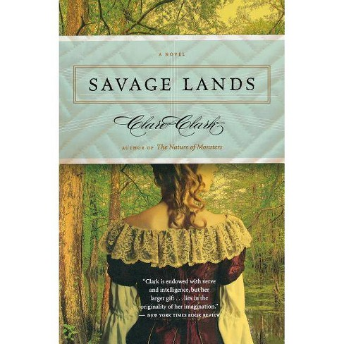 Savage Lands - by  Clare Clark (Paperback) - image 1 of 1