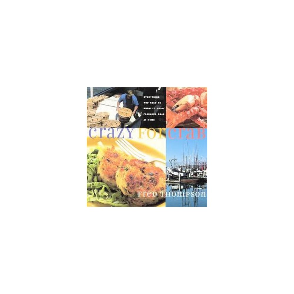 Crazy for Crab : Everything You Need to Know to Enjoy Fabulous Crab at Home (Paperback) (Fred Thompson)