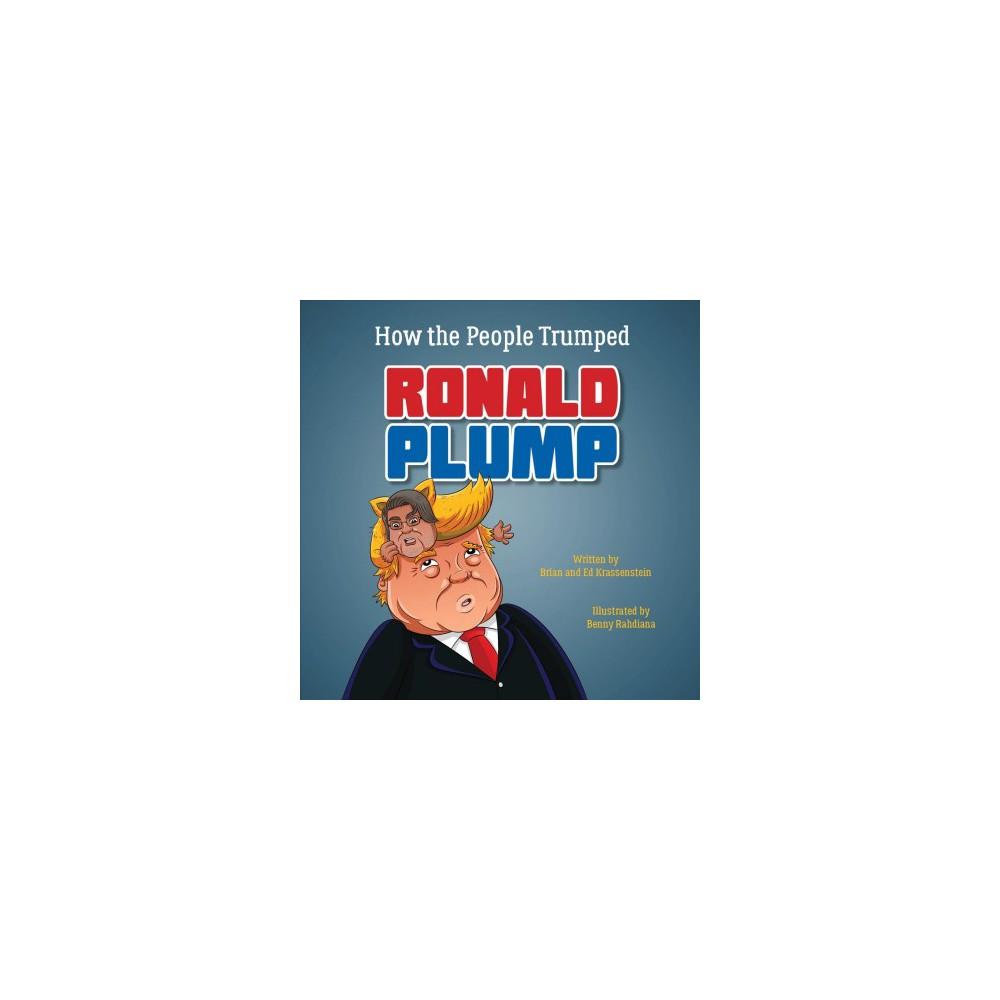 How the People Trumped Ronald Plump - by Brian Krassenstein & Ed Krassenstein (Hardcover)