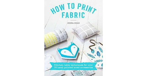 How to Print Fabric (Paperback) (Zeena Shah) - image 1 of 1