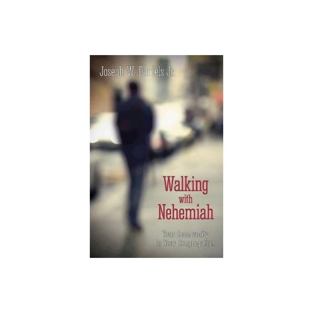 Walking With Nehemiah By Joseph W Daniels Paperback