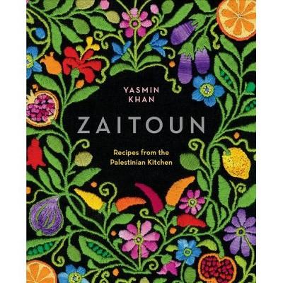 Zaitoun : Recipes from the Palestinian Kitchen - by Yasmin Khan (Hardcover)