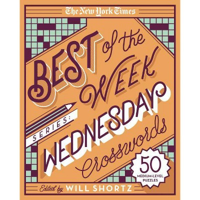 The New York Times Best of the Week Series: Wednesday Crosswords - (New York Times Crossword Puzzles) by  Will Shortz (Spiral Bound)