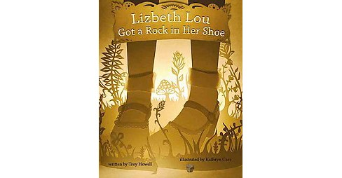 Lizbeth Lou Got a Rock in Her Shoe (Hardcover) (Troy Howell) - image 1 of 1