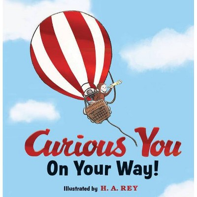 Curious George Curious You: On Your Way! Gift Edition - by H A Rey (Hardcover)