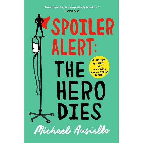 Spoiler Alert: The Hero Dies - by  Michael Ausiello (Paperback) - image 1 of 1