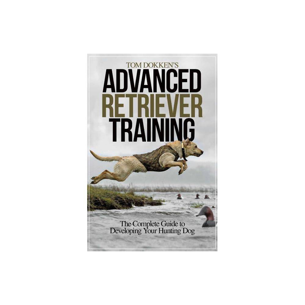 Tom Dokken S Advanced Retriever Training Paperback