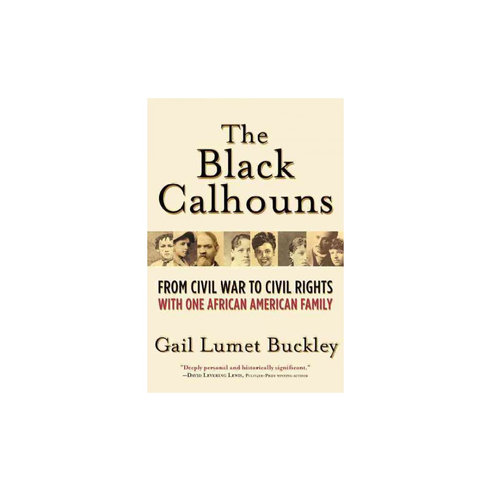 Black Calhouns : From Civil War to Civil Rights With One African American Family (Reprint) (Paperback)